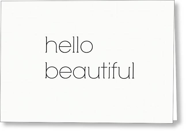 Hello Beautiful Greeting Card by Chastity Hoff