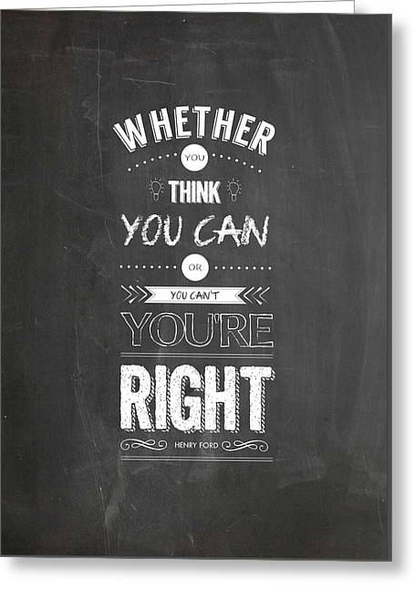Whether You Think You Can Or You Can Not You Are Right. - Henry Ford Inspirational Quotes Poster Greeting Card by Lab No 4 - The Quotography Department
