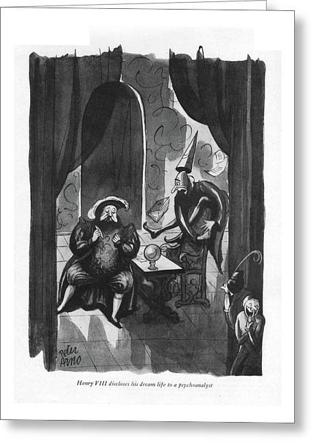 Henry Viii Discloses His Dream Life Greeting Card by Peter Arno
