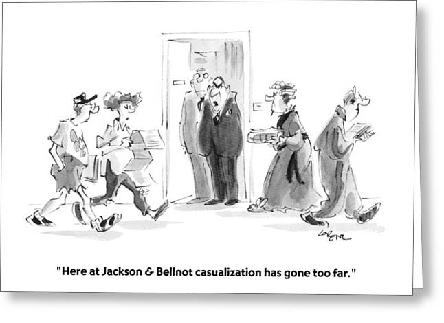 Here At Jackson & Bellnot Casualization Has Gone Greeting Card by Lee Lorenz