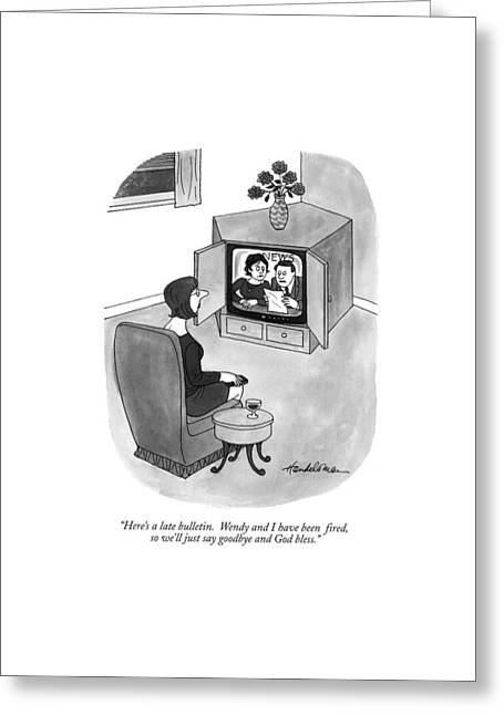 Here's A Late Bulletin.  Wendy And I Have Been Greeting Card by J.B. Handelsman