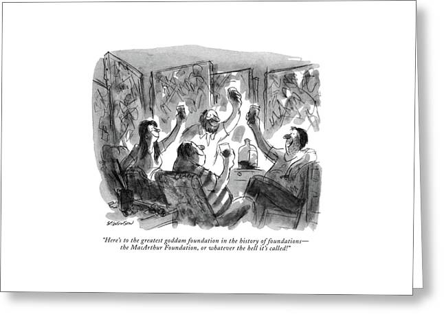 Here's To The Greatest Goddam Foundation Greeting Card by James Stevenson