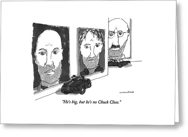He's Big, But He's No Chuck Close Greeting Card by Michael Crawford