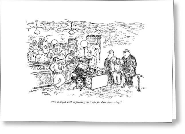 He's Charged With Expressing Contempt Greeting Card by Edward Koren