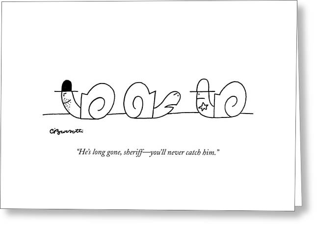 He's Long Gone Greeting Card by Charles Barsotti