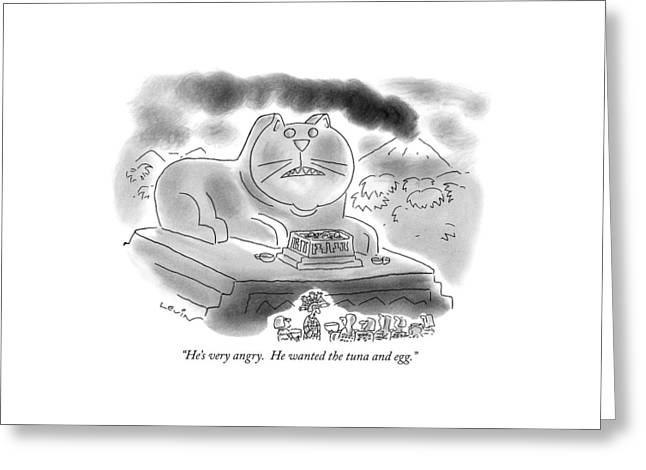 He's Very Angry.  He Wanted The Tuna And Egg Greeting Card by Arnie Levin
