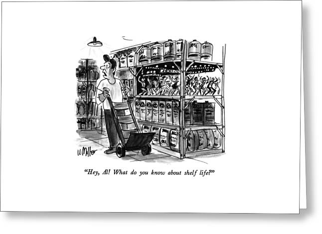 Hey, Al!  What Do You Know About Shelf Life? Greeting Card by Warren Miller