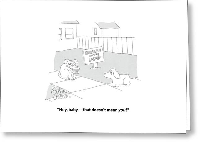 Hey, Baby - That Doesn't Mean You! Greeting Card by Gahan Wilson