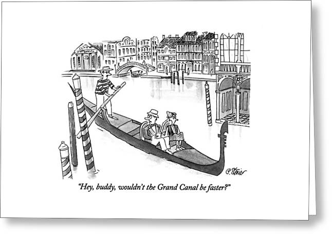 Hey, Buddy, Wouldn't The Grand Canal Be Faster? Greeting Card