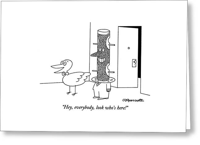 Hey, Everybody, Look Who's Here! Greeting Card by Charles Barsotti