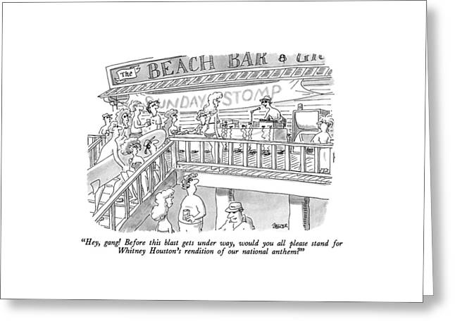 Hey, Gang!  Before This Blast Gets Under Way Greeting Card by Jack Ziegler