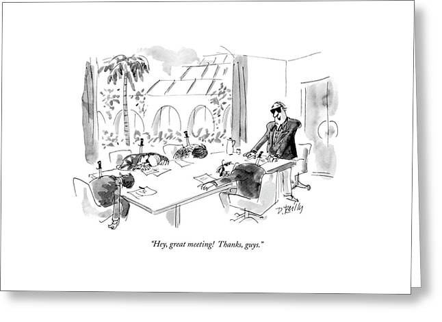 Hey, Great Meeting!  Thanks, Guys Greeting Card by Donald Reilly