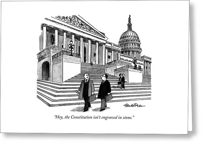 Hey, The Constitution Isn't Engraved In Stone Greeting Card