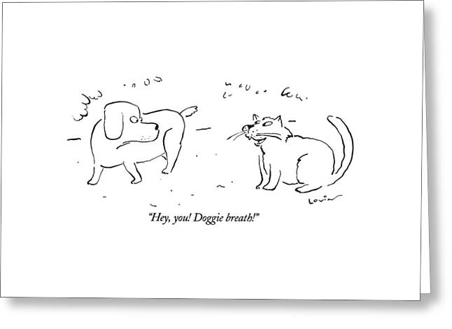 Hey, You!  Doggie Breath!  Cat Says To Dog Greeting Card by Arnie Levin