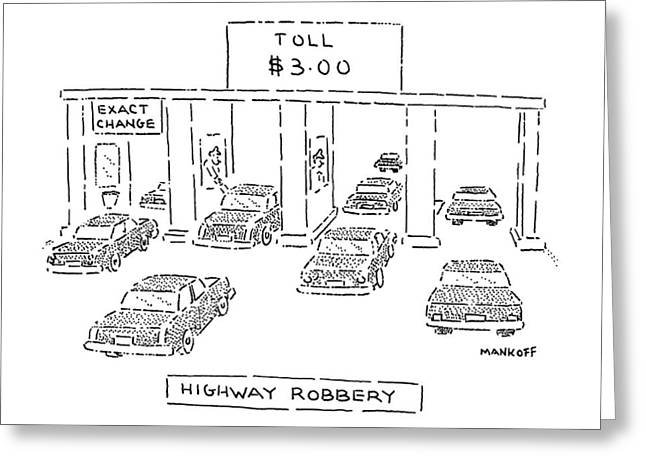 Highway Robbery Greeting Card by Robert Mankoff