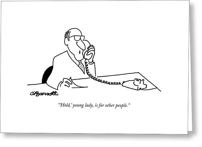 'hold,' Young Lady, Is For Other People Greeting Card by Charles Barsotti
