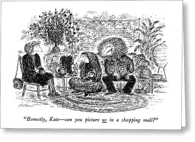 Honestly, Kate - Can You Picture Us In A Shopping Greeting Card by Edward Koren