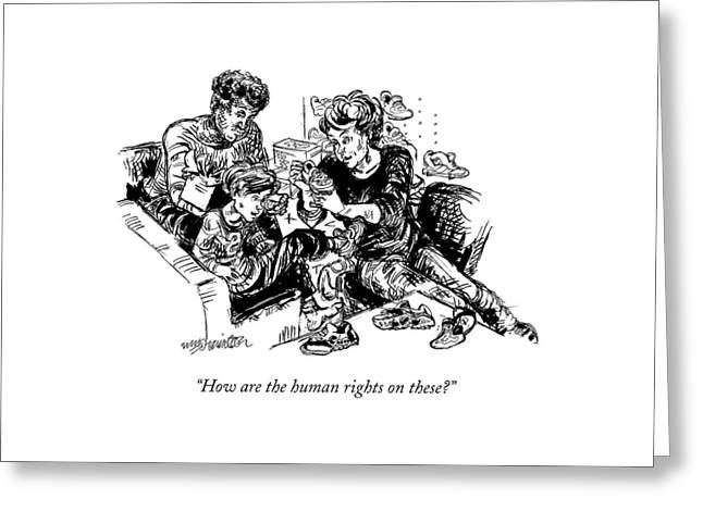 How Are The Human Rights On These? Greeting Card by William Hamilton