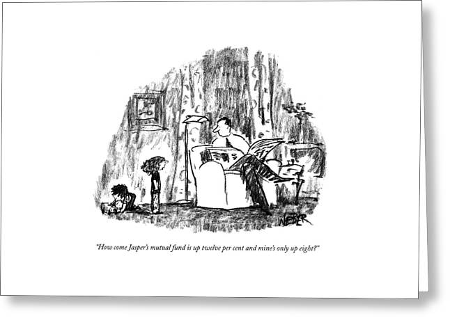 How Come Jasper's Mutual Fund Is Up Twelve Per Greeting Card by Robert Weber