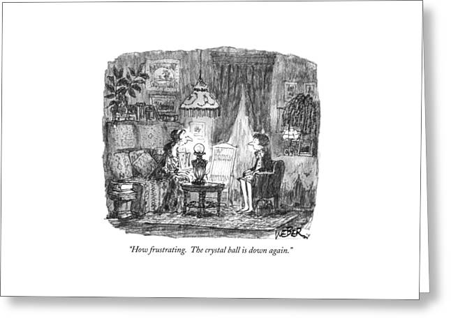 How Frustrating. The Crystal Ball Is Down Again Greeting Card by Robert Weber