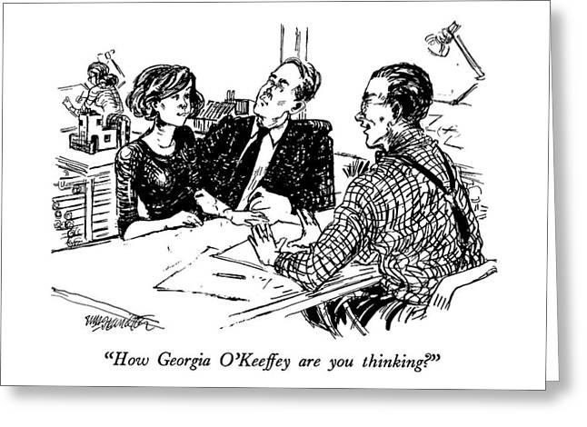 How Georgia O'keeffey Are You Thinking? Greeting Card by William Hamilton