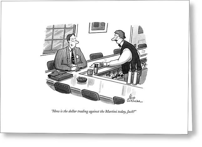 How Is The Dollar Trading Against The Martini Greeting Card by Leo Cullum