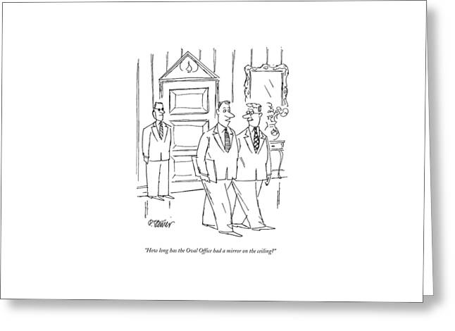 How Long Has The Oval Office Had A Mirror Greeting Card by Peter Steiner