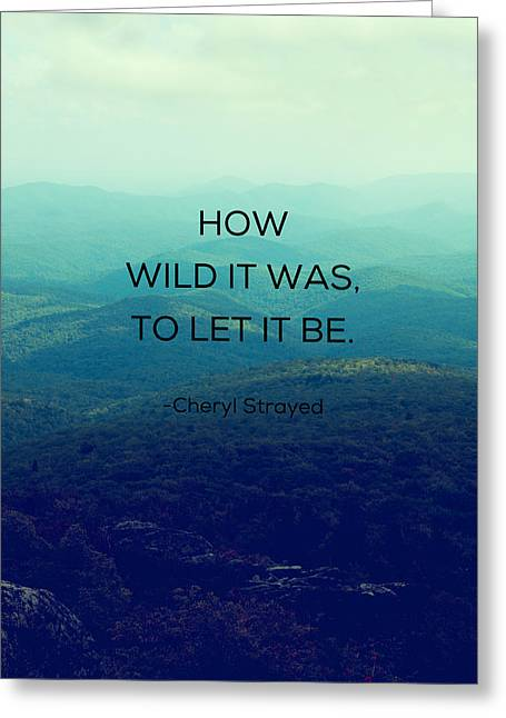 Greeting Card featuring the photograph How Wild It Was To Let It Be by Kim Fearheiley