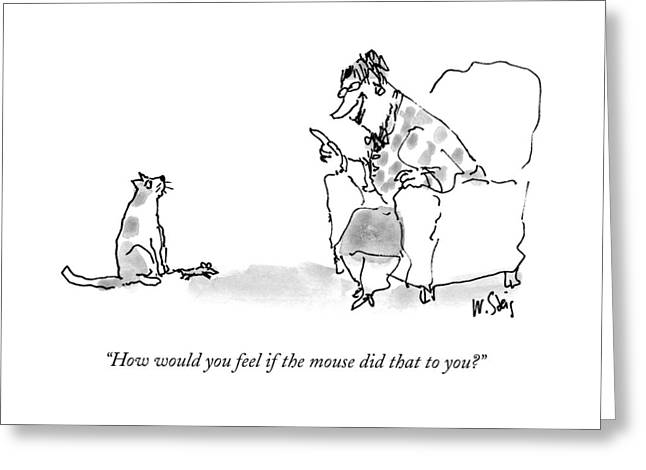 How Would You Feel If The Mouse Did That To You? Greeting Card