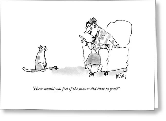 How Would You Feel If The Mouse Did That To You? Greeting Card by William Steig