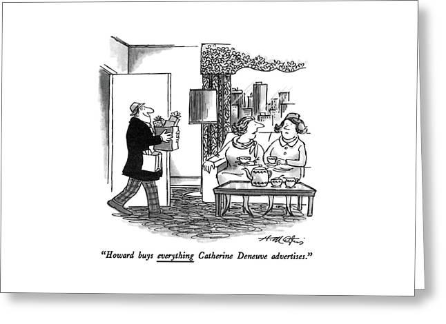 Howard Buys Everything Catherine Deneuve Greeting Card