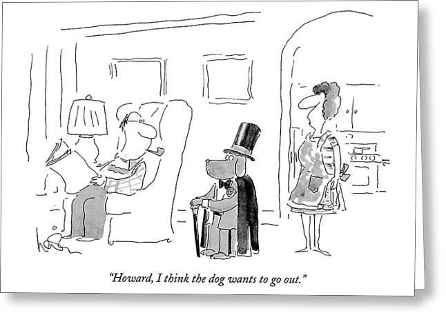Howard, I Think The Dog Wants To Go Out Greeting Card by Arnie Levin