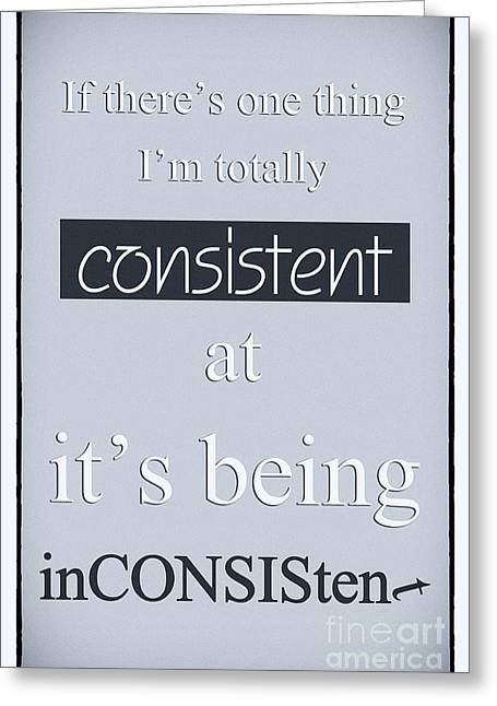Humorous Poster - Consistently Inconsistent - Blue Greeting Card
