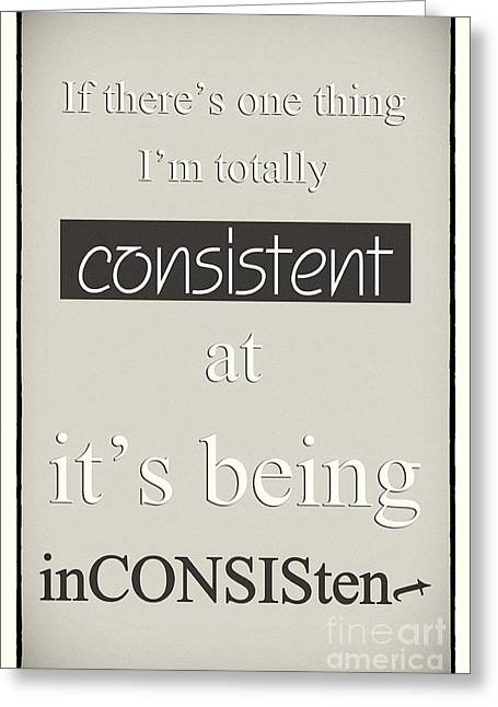 Humorous Poster - Consistently Inconsistent - Neutral Greeting Card
