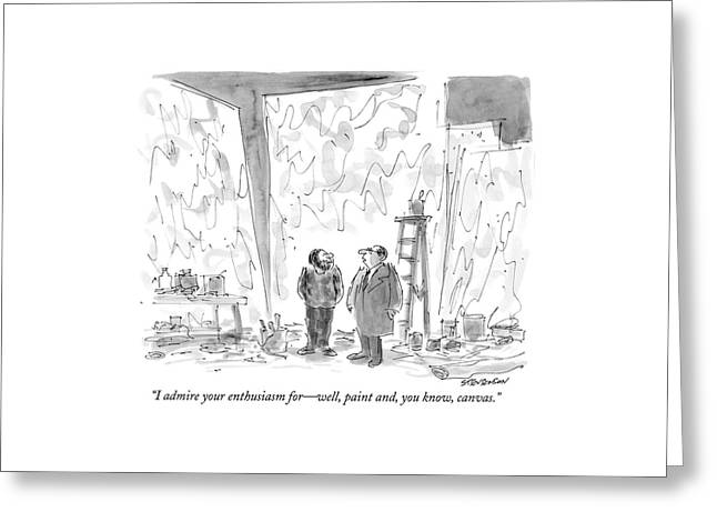 I Admire Your Enthusiasm For - Well Greeting Card by James Stevenson