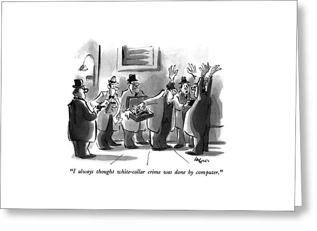 I Always Thought White-collar Crime Was Done Greeting Card by Lee Lorenz