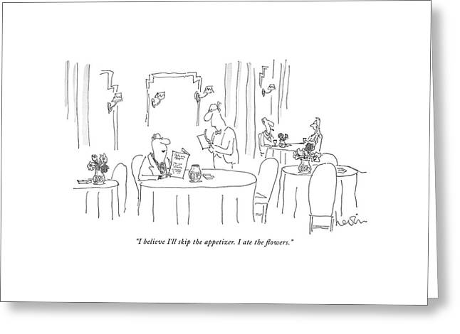 I Believe I'll Skip The Appetizer. I Ate Greeting Card by Arnie Levin