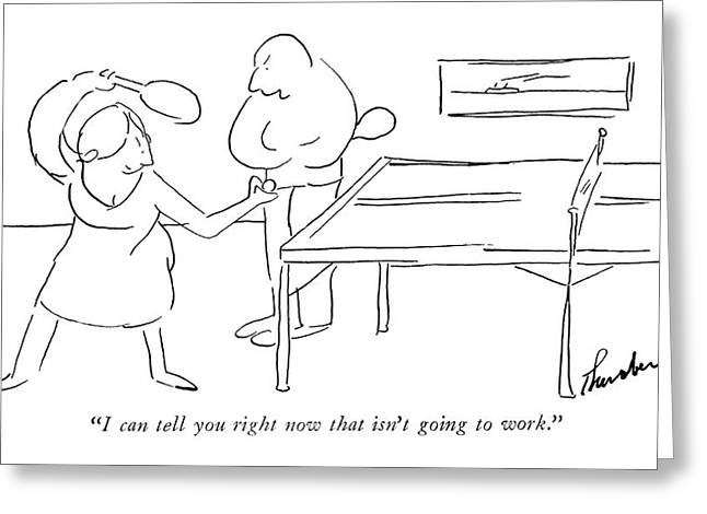 I Can Tell You Right Now That Isn't Going To Work Greeting Card by James Thurber