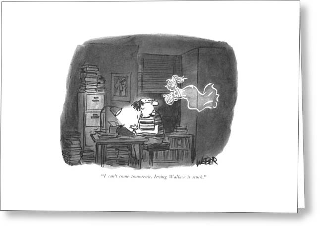 I Can't Come Tomorrow. Irving Wallace Is Stuck Greeting Card by Robert Weber