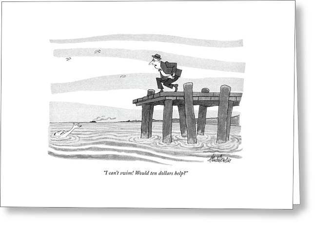 I Can't Swim! Would Ten Dollars Help? Greeting Card by J.B. Handelsman