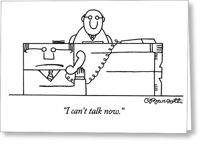 I Can't Talk Now Greeting Card by Charles Barsotti