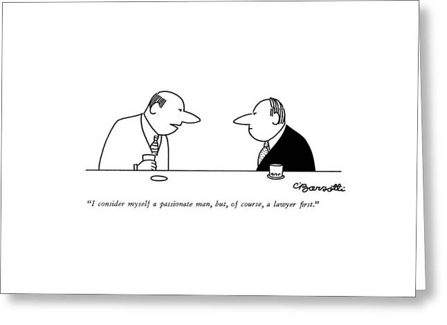 I Consider Myself A Passionate Man Greeting Card by Charles Barsotti