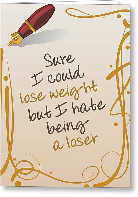 I Could Lose Weight... Greeting Card by Helena Kay