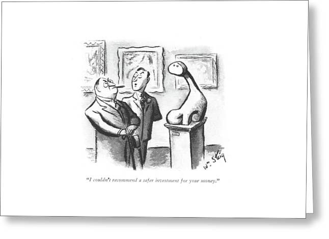 I Couldn't Recommend A Safer Investment Greeting Card by William Steig