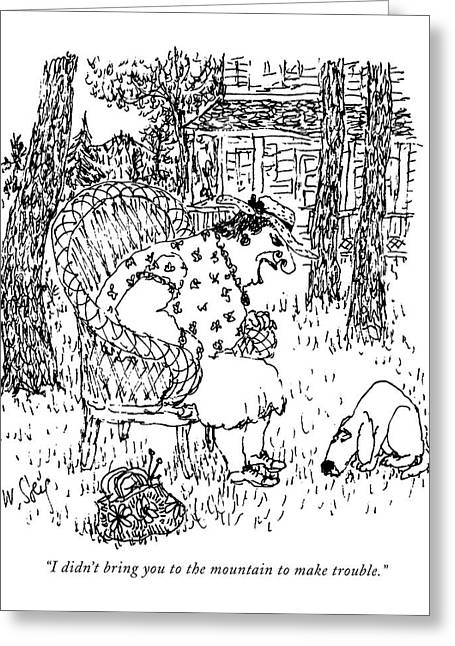 I Didn't Bring You To The Mountain To Make Greeting Card by William Steig