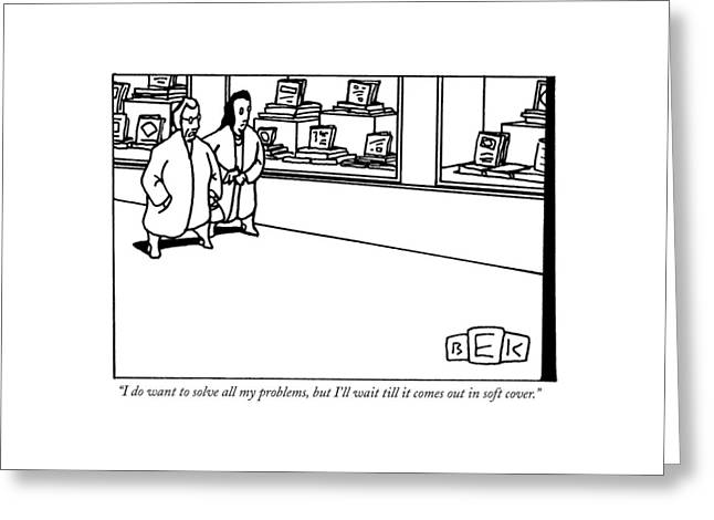 I Do Want To Solve All My Problems Greeting Card by Bruce Eric Kaplan