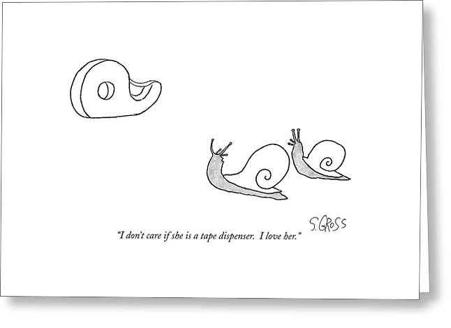 I Don't Care If She Is A Tape Dispenser.  I Love Greeting Card by Sam Gross