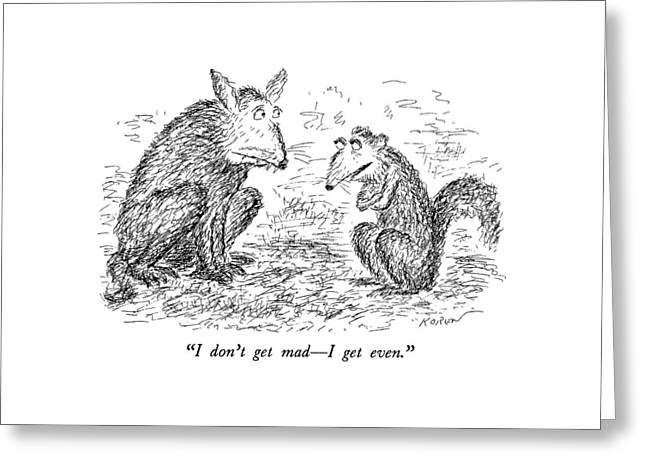 I Don't Get Mad - I Get Even Greeting Card by Edward Koren