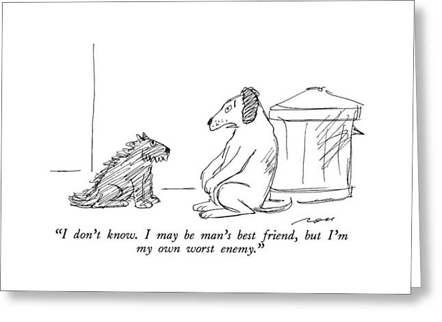 I Don't Know.  I May Be Man's Best Friend Greeting Card