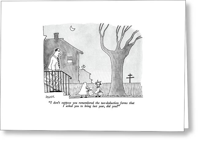 I Don't Suppose You Remembered The Tax-deduction Greeting Card by Jack Ziegler